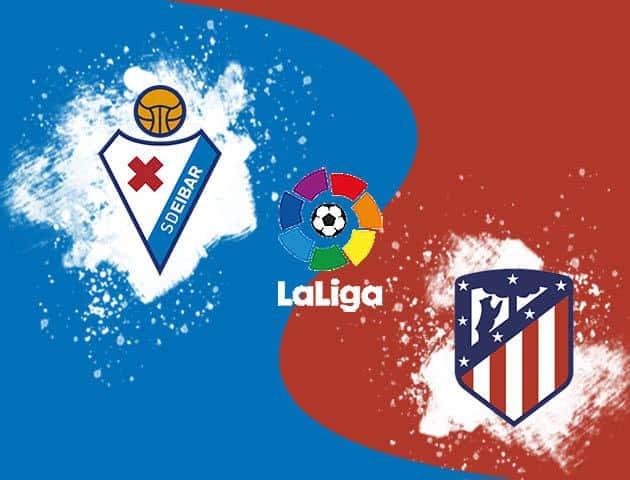 Soi kèo nhà cái Eibar vs Atletico Madrid, 19/01/2020 - VĐQG Tây Ban Nha