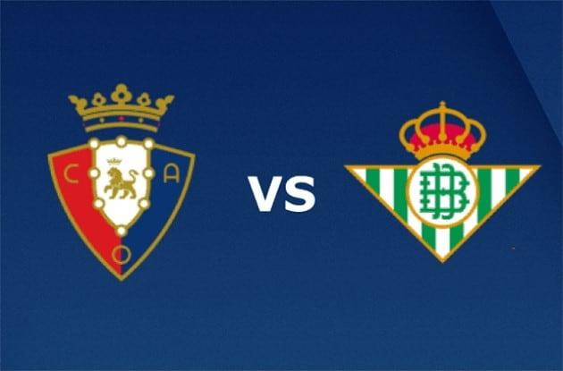 Soi kèo nhà cái tỉ số Real Betis vs Osasuna, 08/7/2020 - VĐQG Tây Ban Nha