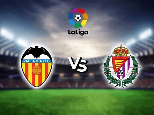 Soi kèo nhà cái tỉ số Valencia vs Valladolid, 09/05/2021 - VĐQG Tây Ban Nha